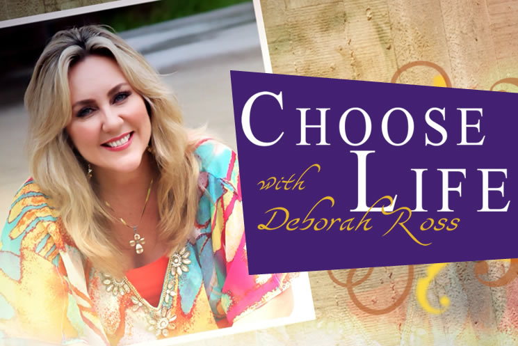 Choose Life with Deborah Ross