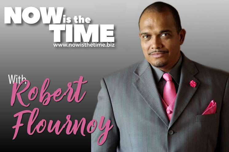 Now Is The Time with Robert Flournoy