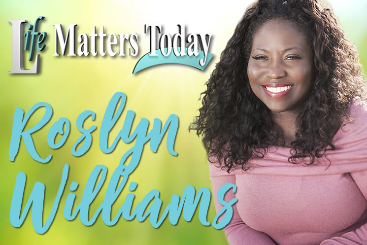 Life Matters Today with Roslyn Williams